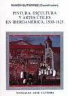 Pintura, escultura y artes útiles en Iberoamérica, 1500-1825