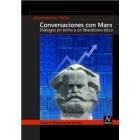 Conversaciones con Marx. Diálogos en torno a un liberalismo ético