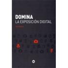 Domina la exposición digital : conoce la siguiente generación de cámaras digitales