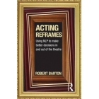 Acting reframes: using NLP to make better decisions in and out of theatre