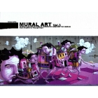 Mural Art .   Vol.3 .   Murals on huge public surfaces around the world from Graffiti to Trompe l'oeil