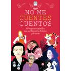 No me cuentes cuentos. 100 mujeres españolas que cambiaron el mundo y el cuento