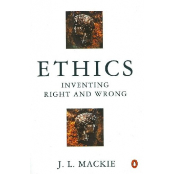 Ethics. Inventing Right & Wrong: Inventing Right and Wrong