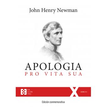 Apologia pro Vita Sua: historias de mis ideas religiosas (Edición conmemorativa)