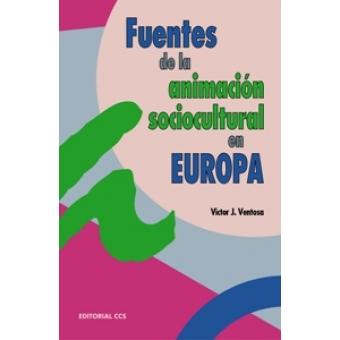 Fuentes de la animación sociocultural en Europa : del desarrollo de la cultura a la cultura del desarrollo