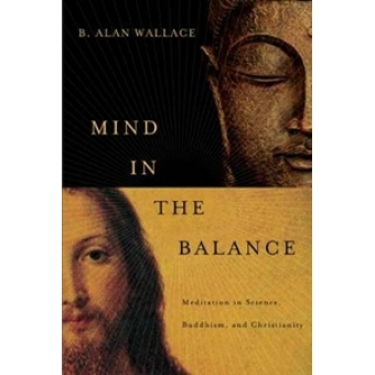 Mind in the balance: meditations on science, Buddhism, and Christianity
