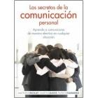 Los secretos de la comunicación personal. Aprenda a comunicarse de manera efectiva en cualquier situación