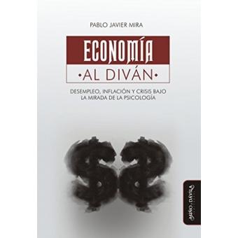 Economía al diván. Desempleo, inflación y crisis bajo la mirada de la psicología