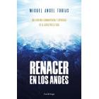 Renacer en los Andes. Una historia conmovedora y espiritual de la lucha por la vida