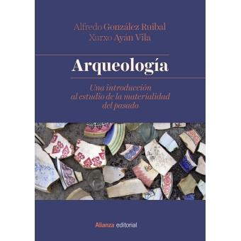 Arqueología. Una introducción al estudio de la materialidad del pasado