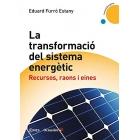 La transformació del sistema energètic. Recursos, raons i eines