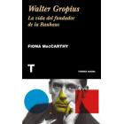 Walter Gropius. La vida del fundador de la Bauhaus