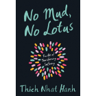 No Mud No Lotus. The Art of Transforming Suffering