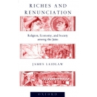 Riches and renunciation. Religion, economy and society among the jains