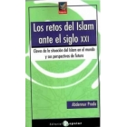 Los retos del Islam ante el siglo XXI. Claves de la situación del Islam en el mundo y sus perspectivas de futuro
