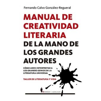 Manual de creatividad literaria de la mano de los grandes autores: cómo leer e interpretar a los grandes genios de la literatura universal