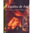 El Espíritu de Asia. Viajes a los Lugares Sagrados de Oriente