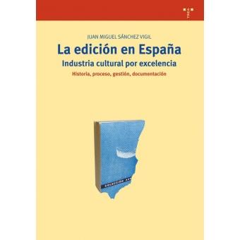 La edición en España, industria cultural por excelencia: historia, proceso, gestión, documentación