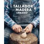 El tallador de madera urbano. Guía práctica para tallar cucharas, cuencos y tablas