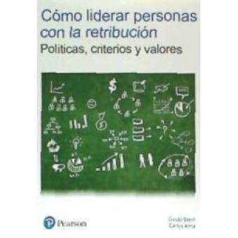 Cómo liderar personas con la retribución. Políticas, criterios y valores