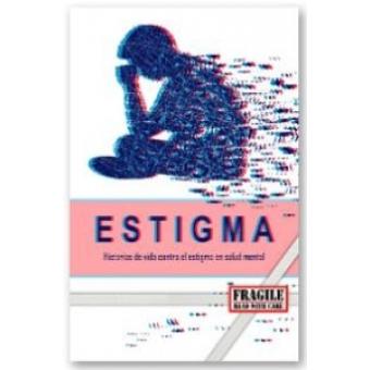 Estigma. Històries de vida contra l'estigma en salut mental