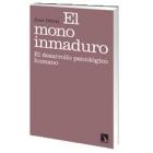 El mono inmaduro : El desarrollo psicológico humano