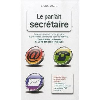 Le parfait secrétaire. 250 modèles de lettres et 1001 conseils pratiques