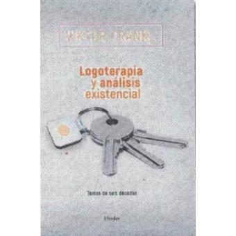 Logoterapia y análisis existencial.Textos de seis décadas