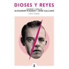 Dioses y reyes. Ascenso y caída de Alexander McQueen y John Galliano