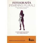 Fotografia [Femenino; Plural]. Visiones ensayos y otros escritos sobre mujeres fotógrafas