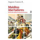 Malditos libertadores. Historia del subdesarrollo latinoameicano