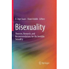 Bisexuality: Theories, Research, and Recommendations for the Invisible Sexuality