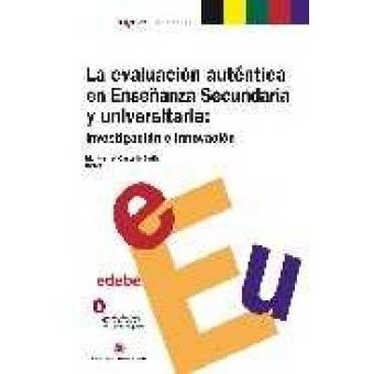 La evaluación auténtica en enseñanza secundaria y universitaria : investigación e innovación