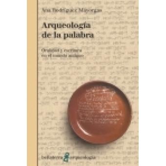 Arqueología de la palabra: oralidad y escritura en el mundo antiguo