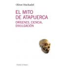 El mito de Atapuerca. Orígenes, ciencia, divulgación