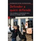 Defender a quien defiende.  Leyes mordaza y criminalización de la protesta en el Estado español