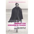 Prender con Keroseno el pasado: una biografía de Carlos Edmundo de Ory (Premio Antonio Domínguez Ortiz de Biografías 2018)