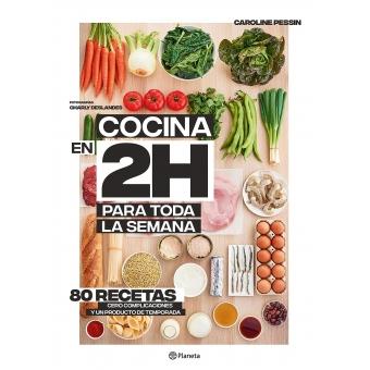Cocina en 2 horas para toda la semana. 80 recetas, cero complicaciones y un producto de temporada