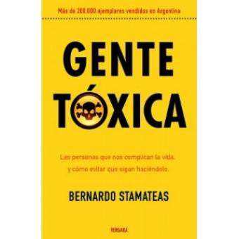 Gente tóxica : Las personas que nos complican la vida, y cómo evitar que sigan haciéndolo