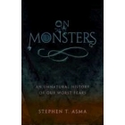 On monsters. An unnatural history of our worst fears