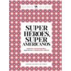 Superhéroes, super americanos. Industria citematográfica, superhéroes y dominación cultural