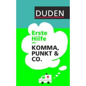 Duden - Erste Hilfe Komma, Punkt & Co (Duden Ratgeber)