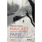 Maigret, traversées de Paris : Les 120 lieux parisiens du commissaire