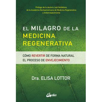El milagro de la medicina regenerativa. Cómo revertir de forma natural el proceso de envejecimiento
