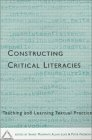 Constructing critical literacies Teaching and learning textual practice