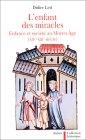 L'enfant des miracles.Enfances et familles au Moyen âge.XIIe.-XIVe.siècle
