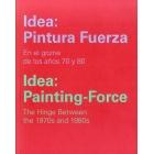 Idea: Pintura Fuerza/Idea: Painting-Force. En el gozne de los años 70 y 80