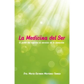 La Medicina del Ser. El poder del espíritu al servicio de la sanación