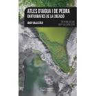 Atles d'aigua i de pedra: cartografies de la creació (35è Premi d'Assaig Josep Vallverdú)