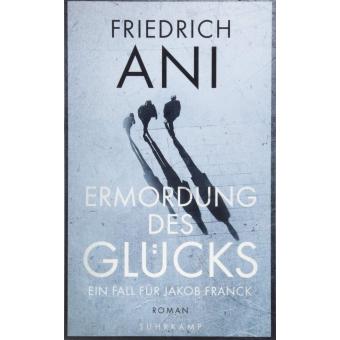 Ermordung des Glücks: Ein Fall für Jakob Franck